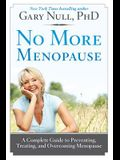No More Menopause: A Complete Guide to Preventing, Treating, and Overcoming Menopausal Symptoms