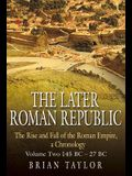 The Later Roman Republic: The Rise and Fall of the Roman Empire, a Chronology: Volume Two 145 Bc-27 BC