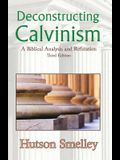 Deconstructing Calvinism: A Biblical Analysis and Refutation