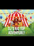 Dj's Big Top Adventure!