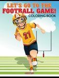 Let's Go to the Football Game! Coloring Book