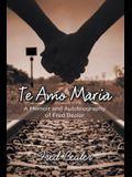 Te Amo Maria: A Memoir and Autobiography of Fred Bealer