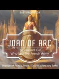 Joan of Arc: The Peasant Girl Who Led The French Army - Biography of Famous People Children's Biography Books