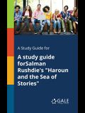 A Study Guide for a Study Guide Forsalman Rushdie's Haroun and the Sea of Stories