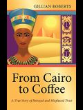 From Cairo to Coffee: A True Story of Betrayal, and Misplaced Trust