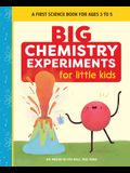Big Chemistry Experiments for Little Kids: A First Science Book for Ages 3 to 5