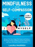 Mindfulness and Self-Compassion 2-in-1 Book: Release The Past, Forget The Future and Embrace The Power of Now, Embrace a Positive Beginning and Learn