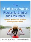 The Mindfulness Matters Program for Children and Adolescents: Strategies, Activities, and Techniques for Therapists and Teachers