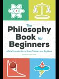 The Philosophy Book for Beginners: A Brief Introduction to Great Thinkers and Big Ideas