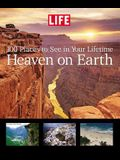 Life: Heaven on Earth: 100 Places to See in Your Lifetime