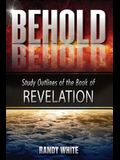 Behold: Study Outlines of the Book of Revelation
