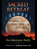 Sacred Retreat: Using Natural Cycles to Recharge Your Life