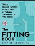 The Fitting Book: Make Sewing Pattern Alterations and Achieve the Perfect Fit You Desire