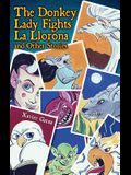 The Donkey Lady Fights La Llorona and Other Stories / La Senora Asno Se Enfrenta a la Llorona y Otros Cuentos