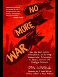 No More War: How the West Violates International Law by Using 'humanitarian' Intervention to Advance Economic and Strategic Interes