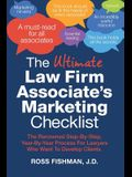 The Ultimate Law Firm Associate's Marketing Checklist: The Renowned Step-By-Step, Year-By-Year Process For Lawyers Who Want To Develop Clients.