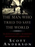 The Man Who Tried to Save the World: The Dangerous Life & Mysterious Disappearance of Fred Cuny