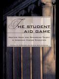 The Student Aid Game: Meeting Need and Rewarding Talent in American Higher Education