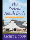 His Pretend Amish Bride: Unexpected Amish Blessings