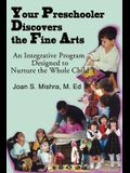 Your Preschooler Discovers the Fine Arts: An Integrative Program Designed to Nurture the Whole Child