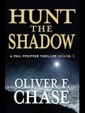 Hunt the Shadow: A Phil Pfeiffer Thriller