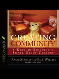 Creating Community Lib/E: Five Keys to Building a Small Group Culture