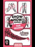 Show-How Guides: Hair Braiding: The 9 Essential Braids Everyone Should Know!