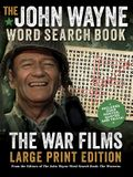 The John Wayne Word Search Book - The War Films Large Print Edition: Includes Duke Photos, Quotes and Trivia