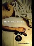 Dead I Well May Be: A Novel