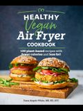 Healthy Vegan Air Fryer Cookbook: 100 Plant-Based Recipes with Fewer Calories and Less Fat