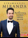 Lin-Manuel Miranda: Revolutionary Playwright, Composer, and Actor
