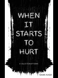 When It Starts to Hurt: a collection of poems