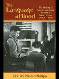 The Language of Blood: The Making of Spanish-American Identity in New Mexico, 1880s-1930s