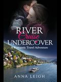 River Cruise Undercover: A Romantic Travel Adventure