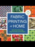 Fabric Printing at Home: Quick and Easy Fabric Design Using Fresh Produce and Found Objects - Includes Print Blocks, Textures, Stencils, Resist