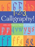 1-2-3 Calligraphy!: Letters and Projects for Beginners and Beyond