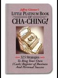 Little Platinum Book of Cha-Ching: 32.5 Strategies to Ring Your Own (Cash) Register in Business and Personal Success (Jeffrey Gitomer's Little Books)