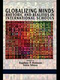 Globalizing Minds: Rhetoric and Realities in International Schools
