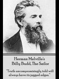 Herman Melville's Billy Budd, the Sailor: Truth Uncompromisingly Told Will Always Have Its Jagged Edges
