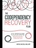 The Codependency Recovery Plan: A 5-Step Guide to Understand, Accept, and Break Free from the Codependent Cycle