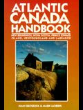 Atlantic Canada Handbook: New Brunswick, Nova Scotia, Labrador, Prince Edward Island And...
