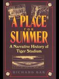 A Place for Summer: A Narrative History of Tiger Stadium