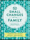 52 Small Changes for the Family: Sharpen Minds, Build Confidence, Boost Health, Deepen Connections (Self-Improvement Book, Health Book, Family Book)