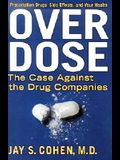 Over Dose: The Case Against the Drug Companies: Prescription Drugs, Side Effects, and Your Health