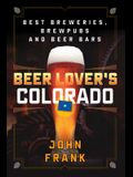 Beer Lover's Colorado: Best Breweries, Brewpubs and Beer Bars