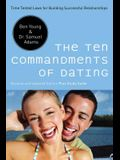 The Ten Commandments of Dating: Time-Tested Laws for Building Successful Relationships