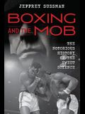 Boxing and the Mob: The Notorious History of the Sweet Science