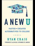 A New U: Faster + Cheaper Alternatives to College
