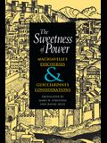 The Sweetness of Power: Machiavelli's Discourses & Guicciardini's Considerations