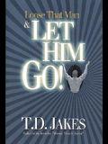 Loose That Man & Let Him Go!